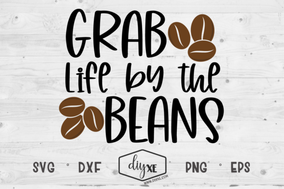 Grab Life by the Beans Graphic Crafts By Sheryl Holst
