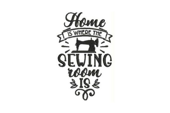 Home is Where the Sewing Room is Sewing & Crafts Embroidery Design By Embroidery Designs