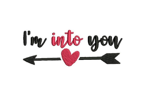 I'm into You with Arrow Valentine's Day Embroidery Design By Embroidery Designs - Image 1