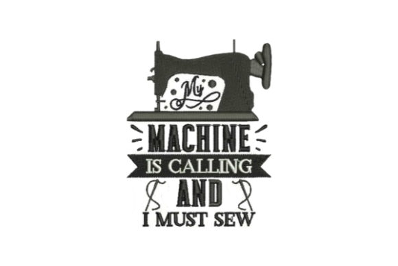 My Machine is Calling and I Must Sew Sewing & Crafts Embroidery Design By Embroidery Designs - Image 1