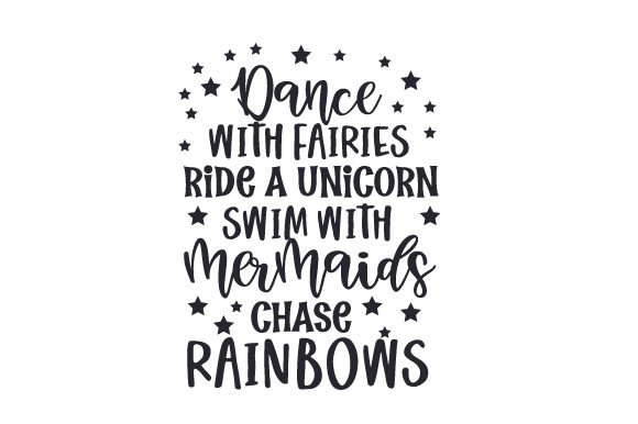 Dance with Fairies, Ride a Unicorn, Swim with Mermaids, Chase Rainbows Fairy tales Craft Cut File By Creative Fabrica Crafts - Image 1