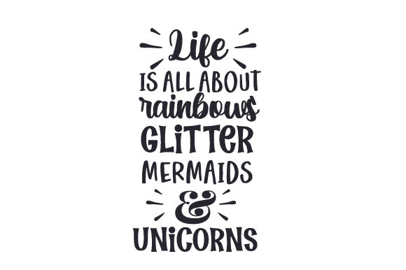Life is All About Rainbows,glitter,mermaids & Unicorns Fairy tales Craft Cut File By Creative Fabrica Crafts