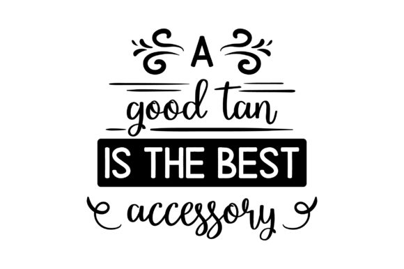 A Good Tan is the Best Accessory Beauty & Fashion Craft Cut File By Creative Fabrica Crafts