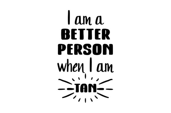 I Am a Better Person when I Am Tan Beauty & Fashion Craft Cut File By Creative Fabrica Crafts