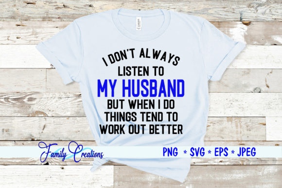 I Don't Always Listen to My Husband Graphic Crafts By Family Creations