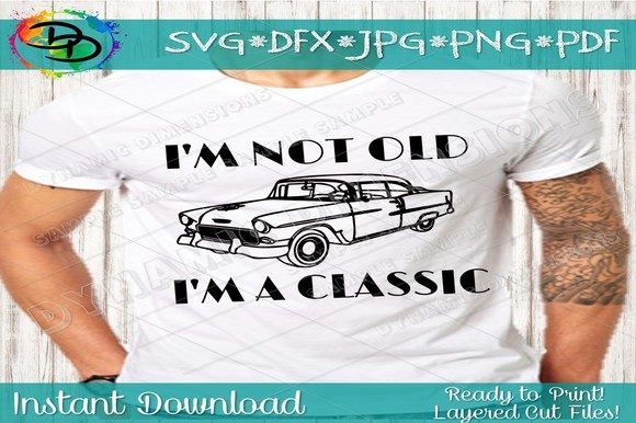 Download Free I M Not Old I M Classic Car Graphic By Dynamicdimensions for Cricut Explore, Silhouette and other cutting machines.