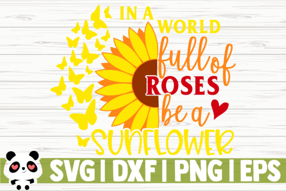 Print on Demand: In a World Full of Roses Be a Sunflower Graphic Illustrations By CreativeDesignsLLC