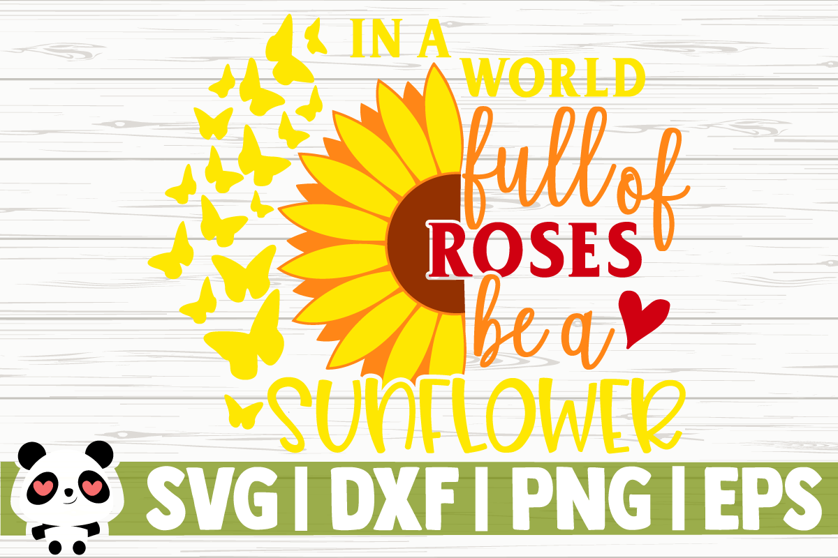 Download Free In A World Full Of Roses Be A Sunflower Graphic By Creativedesignsllc Creative Fabrica for Cricut Explore, Silhouette and other cutting machines.