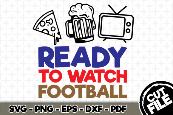 Download Free Ready To Watch Football Graphic By Svgexpress Creative Fabrica for Cricut Explore, Silhouette and other cutting machines.