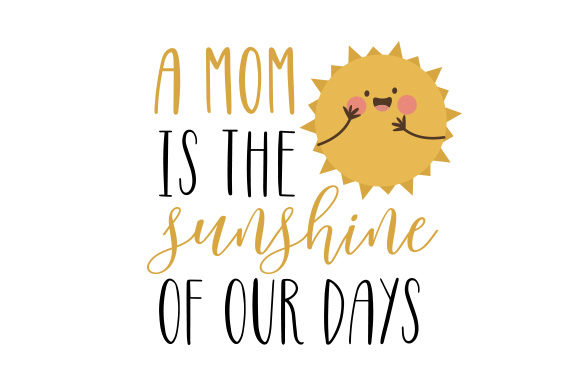 A Mom is the Sunshine of Our Days Mother's Day Craft Cut File By Creative Fabrica Crafts