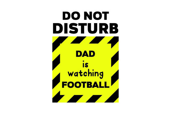 DO NOT DISTURB Dad is Watching Football Father's Day Craft Cut File By Creative Fabrica Crafts