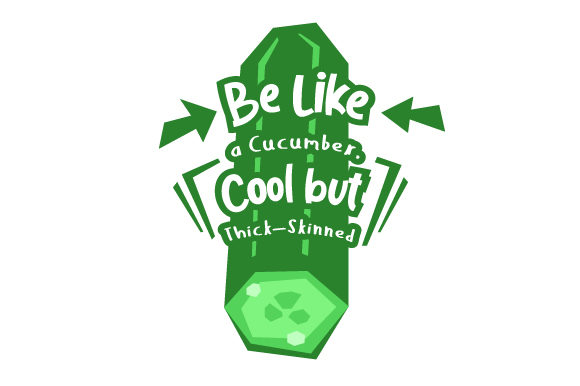 Be Like a Cucumber Cool but Thick-Skinned Wellness Craft Cut File By Creative Fabrica Crafts