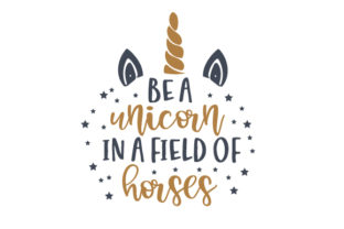 Be a Unicorn in a Field of Horses Fairy tales Craft Cut File By Creative Fabrica Crafts
