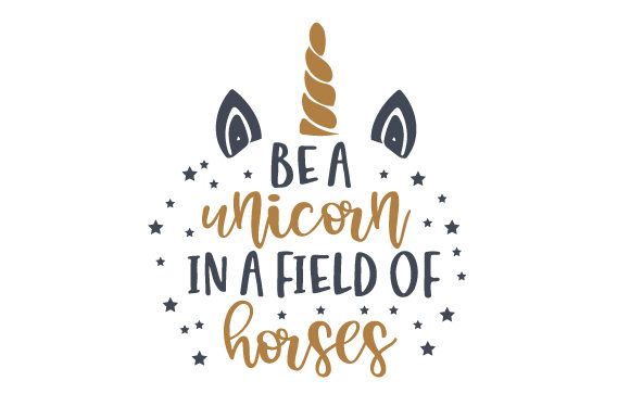 Download Free Be A Unicorn In A Field Of Horses Svg Cut File By Creative for Cricut Explore, Silhouette and other cutting machines.