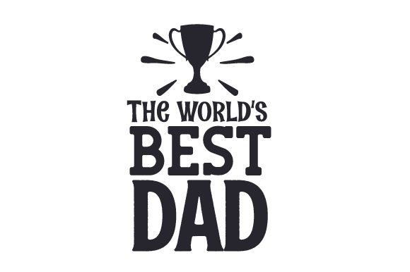 The World's Best Dad Father's Day Craft Cut File By Creative Fabrica Crafts
