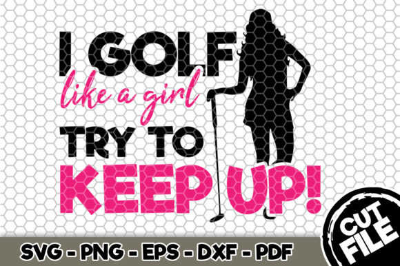 Print on Demand: I Golf Like a Girl Try to Keep Up Graphic Crafts By SVGExpress