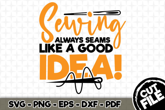 Download Free Sewing Always Seams Like A Good Idea Graphic By Svgexpress for Cricut Explore, Silhouette and other cutting machines.