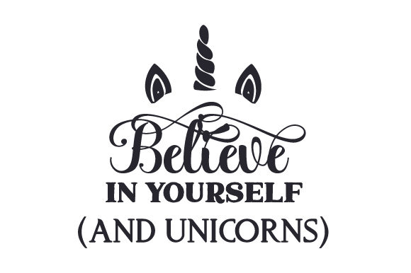 Believe in Yourself (and Unicorns) Fairy tales Craft Cut File By Creative Fabrica Crafts