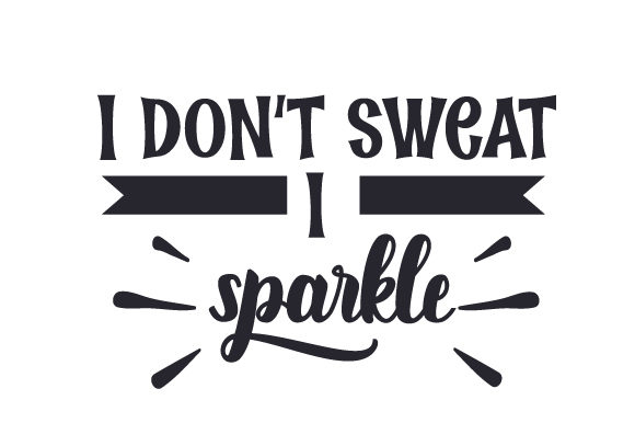 I Don't Sweat. I Sparkle Fairy tales Craft Cut File By Creative Fabrica Crafts