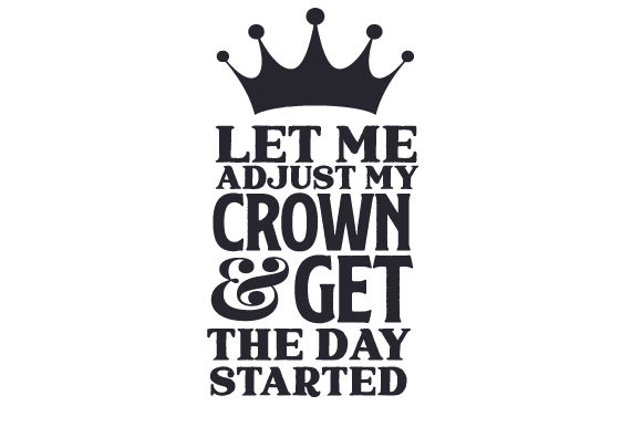 Let Me Adjust My Crown and Get the Day Started Fairy tales Craft Cut File By Creative Fabrica Crafts