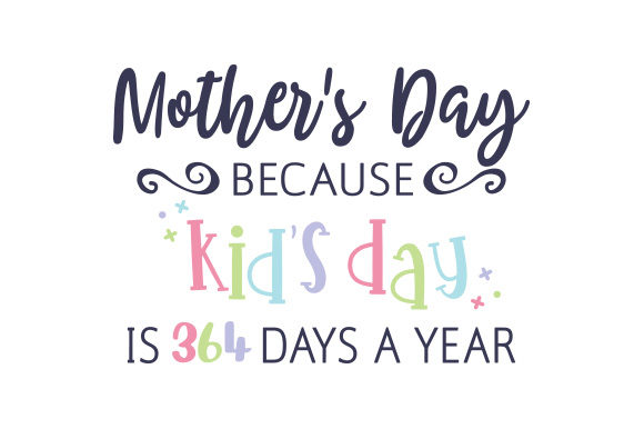 Mother's Day: Because Kid's Day is 364 Days a Year Muttertag Plotterdatei von Creative Fabrica Crafts