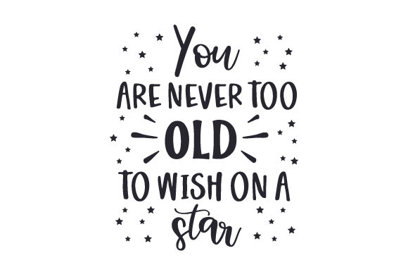 You Are Never Too Old to Wish on a Star Fairy tales Craft Cut File By Creative Fabrica Crafts