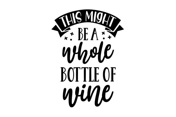 Download Free This Might Be A Whole Bottle Of Wine Svg Cut File By Creative for Cricut Explore, Silhouette and other cutting machines.