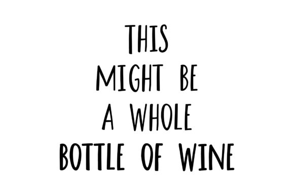 This Might Be a Whole Bottle of Wine Wine Craft Cut File By Creative Fabrica Crafts