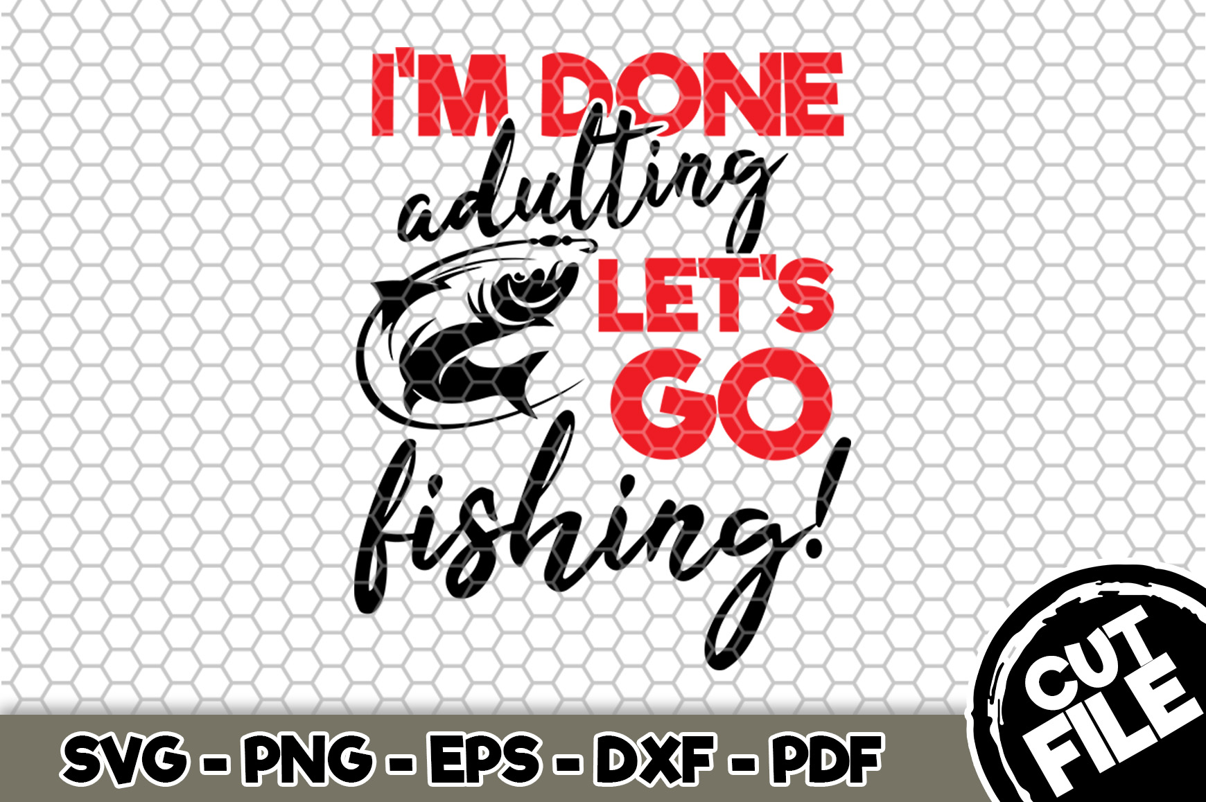 Download Free I M Done Adulting Let S Go Fishing Graphic By Svgexpress for Cricut Explore, Silhouette and other cutting machines.