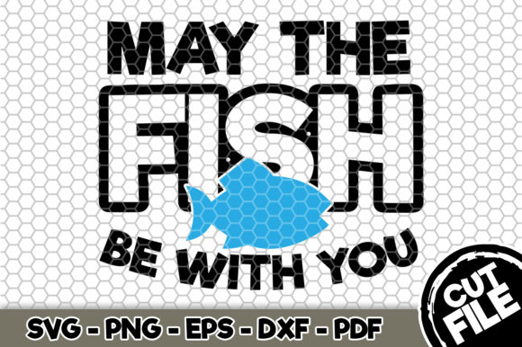 Download Free May The Fish Be With You Graphic By Svgexpress Creative Fabrica for Cricut Explore, Silhouette and other cutting machines.