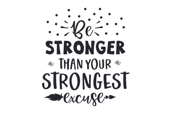 Download Free Be Stronger Than Your Strongest Excuse Svg Cut File By Creative for Cricut Explore, Silhouette and other cutting machines.