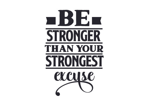 Be Stronger Than Your Strongest Excuse Motivational Craft Cut File By Creative Fabrica Crafts