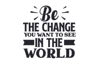 Be the Change You Want to See in the World Motivacional Archivo de Corte Craft Por Creative Fabrica Crafts