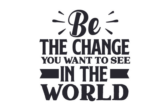 Be the Change You Want to See in the World Motivation Plotterdatei von Creative Fabrica Crafts