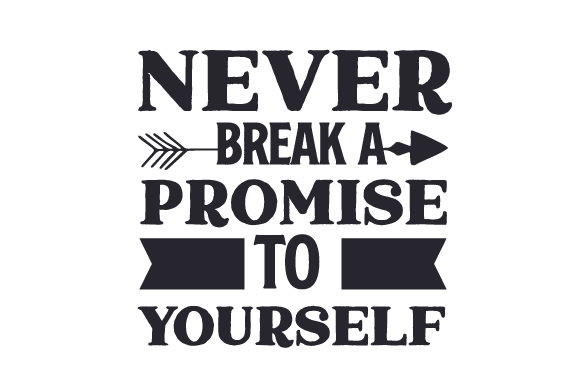 Never Break a Promise to Yourself Motivational Craft Cut File By Creative Fabrica Crafts