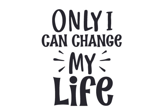 Only I Can Change My Life Motivational Craft Cut File By Creative Fabrica Crafts