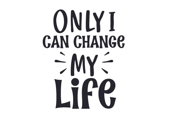 Download Free Only I Can Change My Life Svg Cut File By Creative Fabrica for Cricut Explore, Silhouette and other cutting machines.