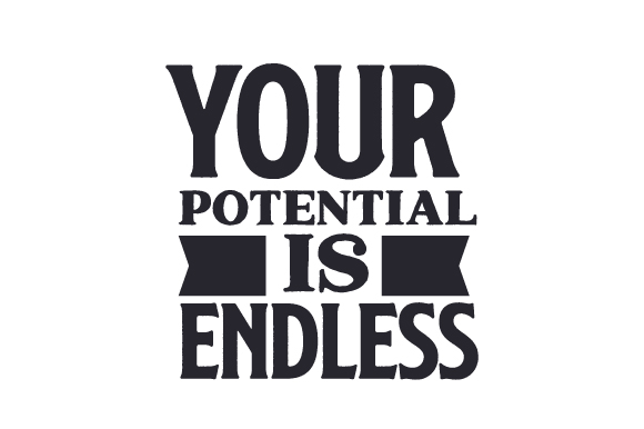 Download Free Your Potential Is Endless Archivos De Corte Svg Por Creative for Cricut Explore, Silhouette and other cutting machines.