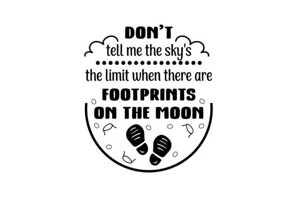Don't Tell Me the Sky's the Limit when There Are Footprints on the Moon Motivation Plotterdatei von Creative Fabrica Crafts