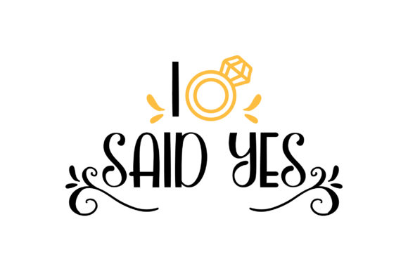 I Said Yes Yellow Ring Wedding Craft Cut File By Creative Fabrica Crafts