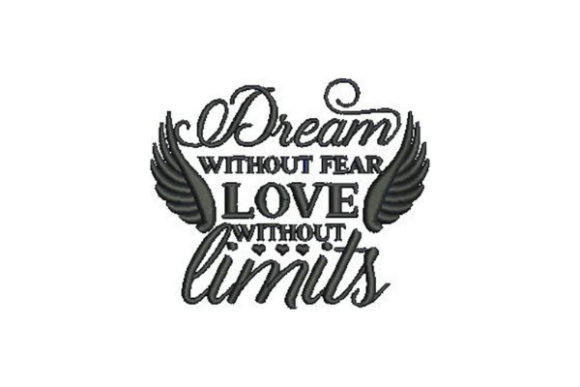 Dream Without Fear, Love Without Limits Inspirational Embroidery Design By Embroidery Designs - Image 1