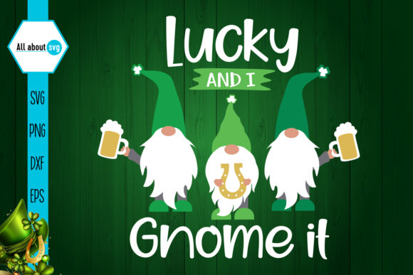 Download Free Lucky And I Gnome It Graphic By All About Svg Creative Fabrica for Cricut Explore, Silhouette and other cutting machines.