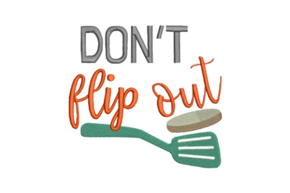 Don't Flip out Kitchen & Cooking Embroidery Design By designsbymira