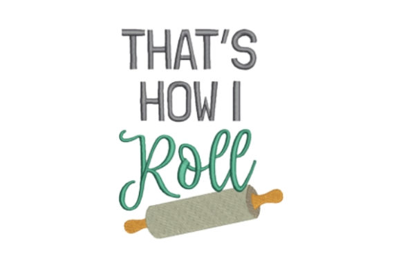 That's How I Roll Kitchen & Cooking Embroidery Design By designsbymira