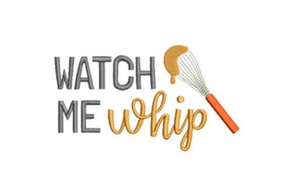 Watch Me Whip Kitchen & Cooking Embroidery Design By designsbymira - Image 1