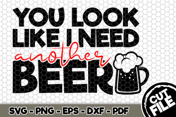 Download Free You Look Like I Need Another Beer Graphic By Svgexpress for Cricut Explore, Silhouette and other cutting machines.