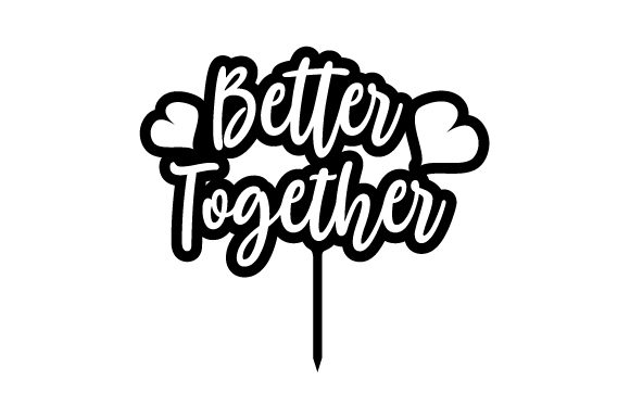 Download Free Better Together Cake Topper Svg Cut File By Creative Fabrica for Cricut Explore, Silhouette and other cutting machines.