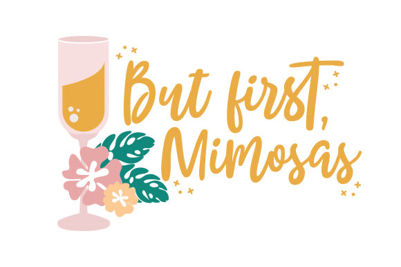But First, Mimosas Wedding Craft Cut File By Creative Fabrica Crafts