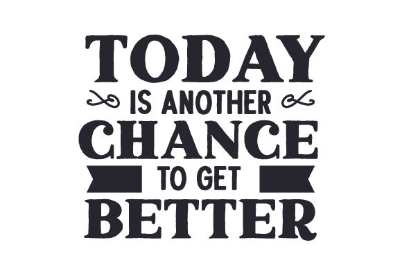 Today is Another Chance to Get Better Motivational Craft Cut File By Creative Fabrica Crafts