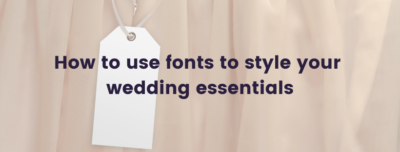 How to use fonts to style your wedding essentials